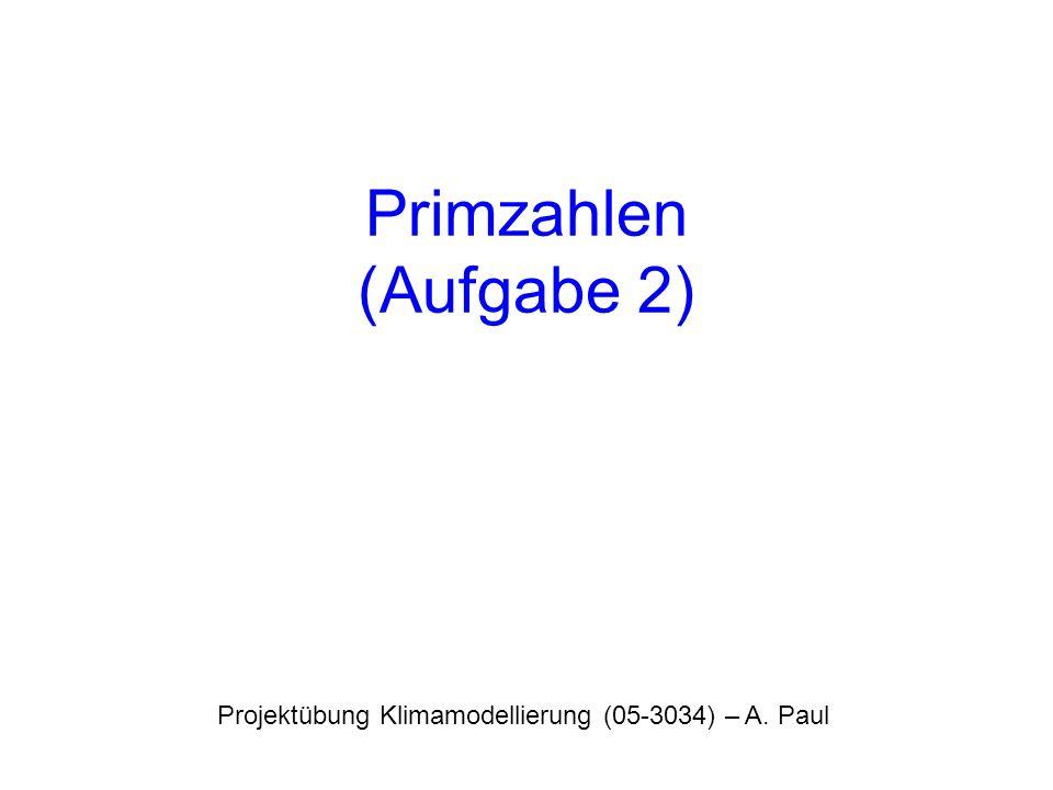 Primzahlen (Aufgabe 2) Projektübung Klimamodellierung (05-3034) – A. Paul