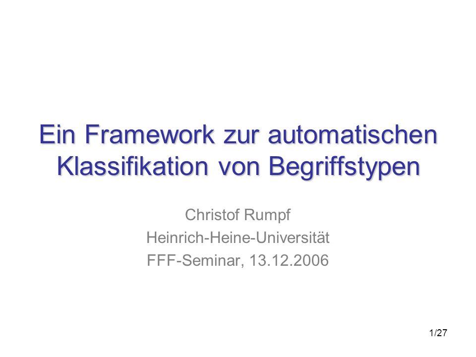 1/27 Ein Framework zur automatischen Klassifikation von Begriffstypen Christof Rumpf Heinrich-Heine-Universität FFF-Seminar, 13.12.2006