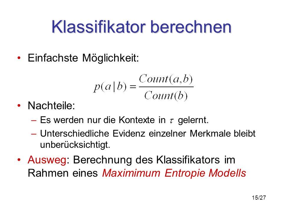 15/27 Klassifikator berechnen Einfachste Möglichkeit: Nachteile: –Es werden nur die Kontexte in gelernt.