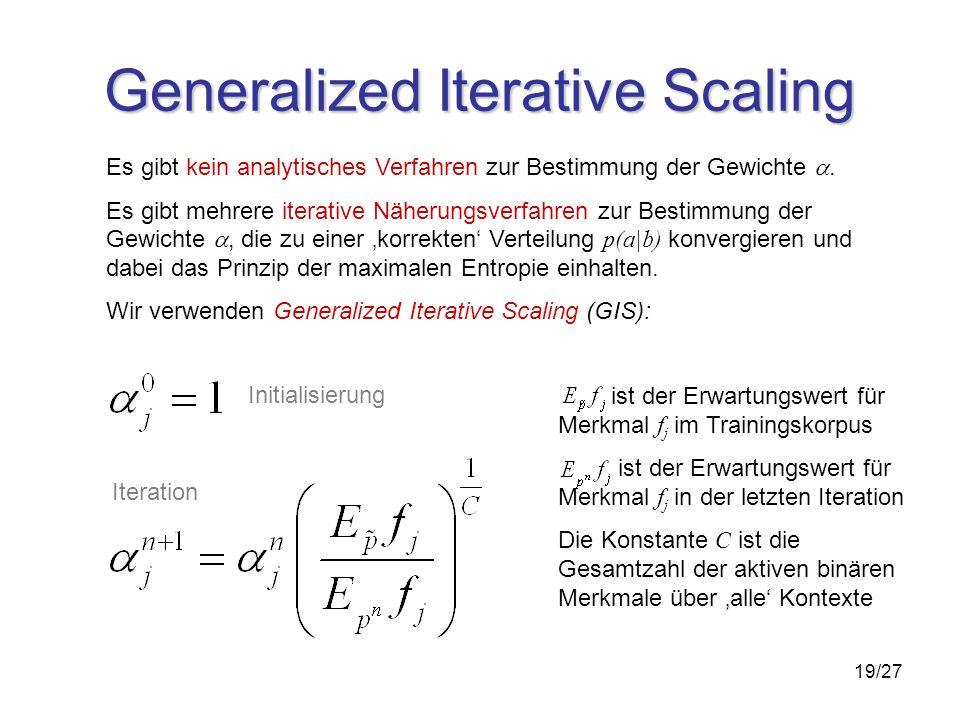 19/27 Generalized Iterative Scaling Es gibt kein analytisches Verfahren zur Bestimmung der Gewichte.