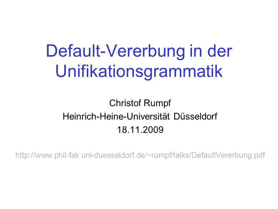 Default-Vererbung in der Unifikationsgrammatik Christof Rumpf Heinrich-Heine-Universität Düsseldorf 18.11.2009 http://www.phil-fak.uni-duesseldorf.de/~rumpf/talks/DefaultVererbung.pdf