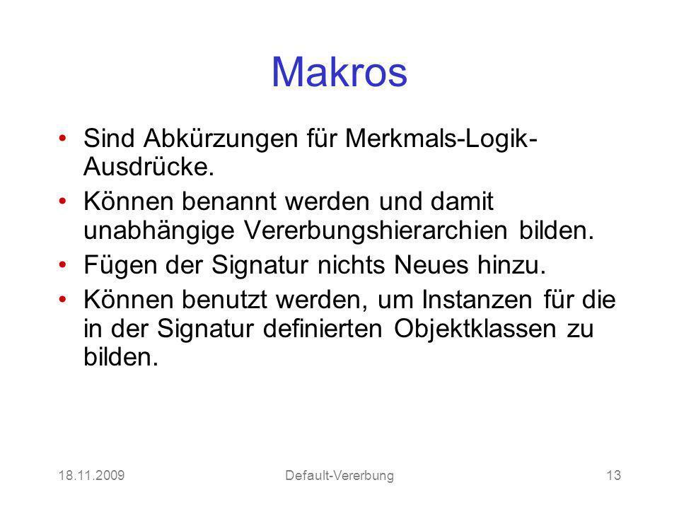 18.11.2009Default-Vererbung13 Makros Sind Abkürzungen für Merkmals-Logik- Ausdrücke. Können benannt werden und damit unabhängige Vererbungshierarchien