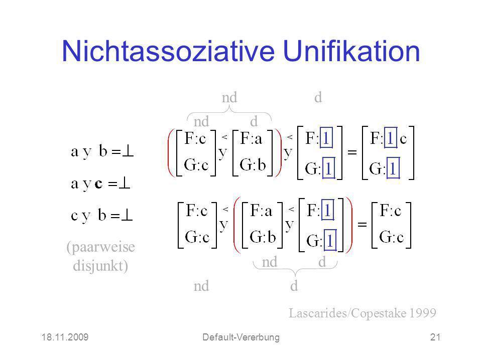 18.11.2009Default-Vererbung21 Nichtassoziative Unifikation Lascarides/Copestake 1999 nd d (paarweise disjunkt)