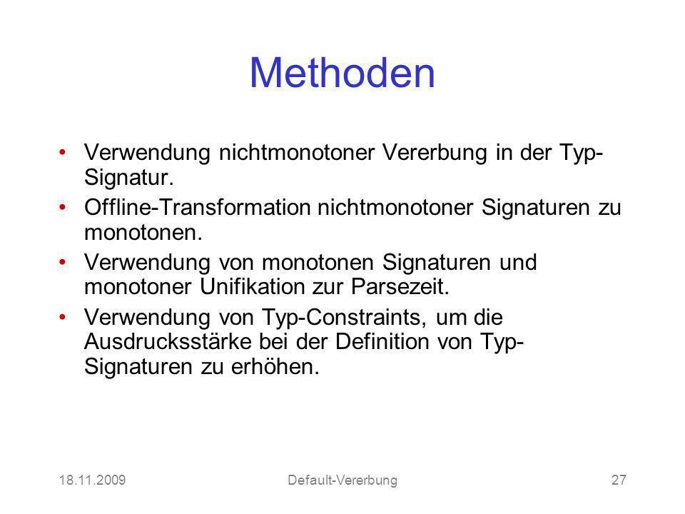 18.11.2009Default-Vererbung27 Methoden Verwendung nichtmonotoner Vererbung in der Typ- Signatur. Offline-Transformation nichtmonotoner Signaturen zu m