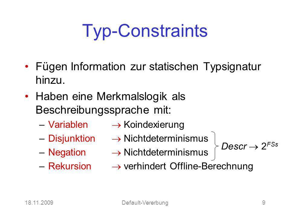 18.11.2009Default-Vererbung9 Typ-Constraints Fügen Information zur statischen Typsignatur hinzu. Haben eine Merkmalslogik als Beschreibungssprache mit