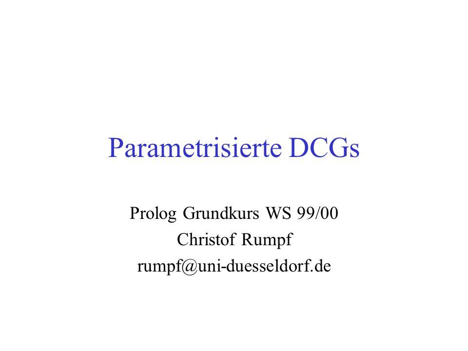 Parametrisierte DCGs Prolog Grundkurs WS 99/00 Christof Rumpf rumpf@uni-duesseldorf.de