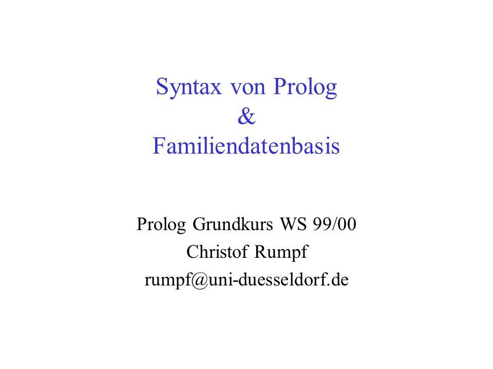 Syntax von Prolog & Familiendatenbasis Prolog Grundkurs WS 99/00 Christof Rumpf rumpf@uni-duesseldorf.de