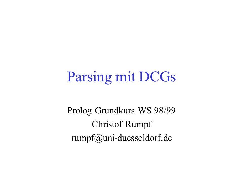 Parsing mit DCGs Prolog Grundkurs WS 98/99 Christof Rumpf rumpf@uni-duesseldorf.de