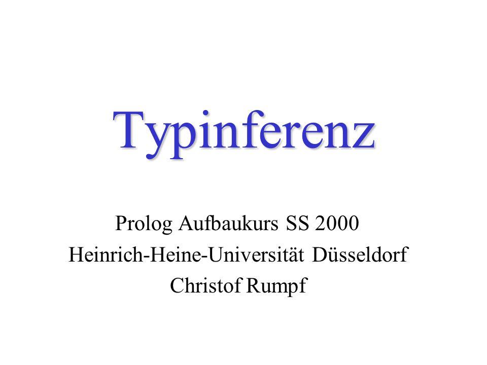 Typinferenz Prolog Aufbaukurs SS 2000 Heinrich-Heine-Universität Düsseldorf Christof Rumpf