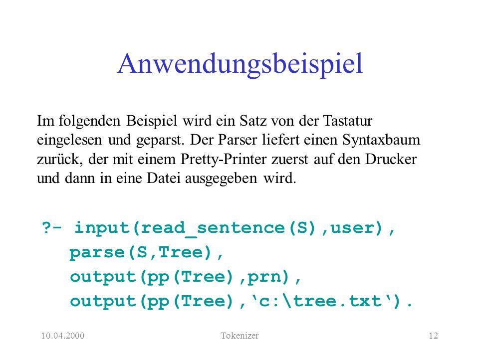10.04.2000Tokenizer12 Anwendungsbeispiel - input(read_sentence(S),user), parse(S,Tree), output(pp(Tree),prn), output(pp(Tree),c:\tree.txt).