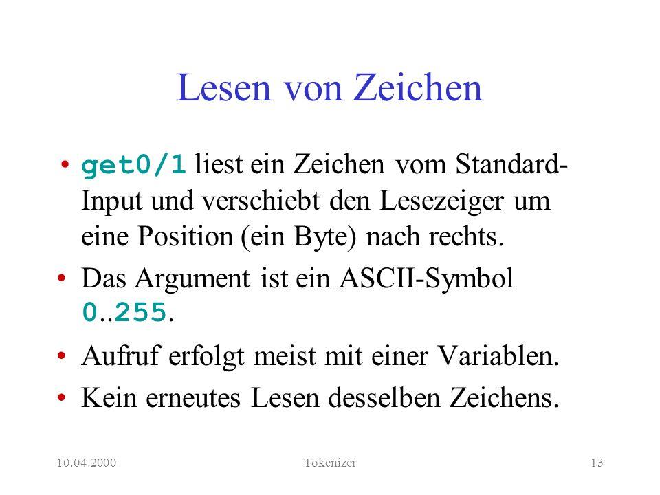 10.04.2000Tokenizer13 Lesen von Zeichen get0/1 liest ein Zeichen vom Standard- Input und verschiebt den Lesezeiger um eine Position (ein Byte) nach rechts.