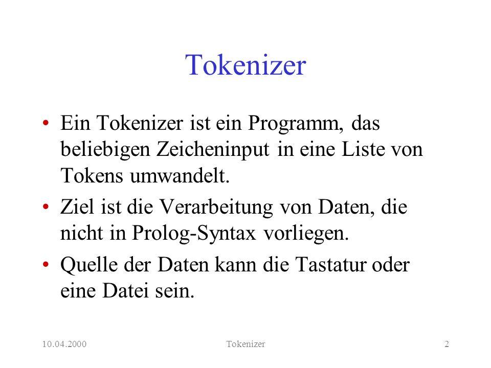 10.04.2000Tokenizer23 Top-Level-Prädikat 2 % tokenize_file(+InputFile) tokenize_file(F):- reset_tokenizer, see(F), tokenize_file, !, seen.