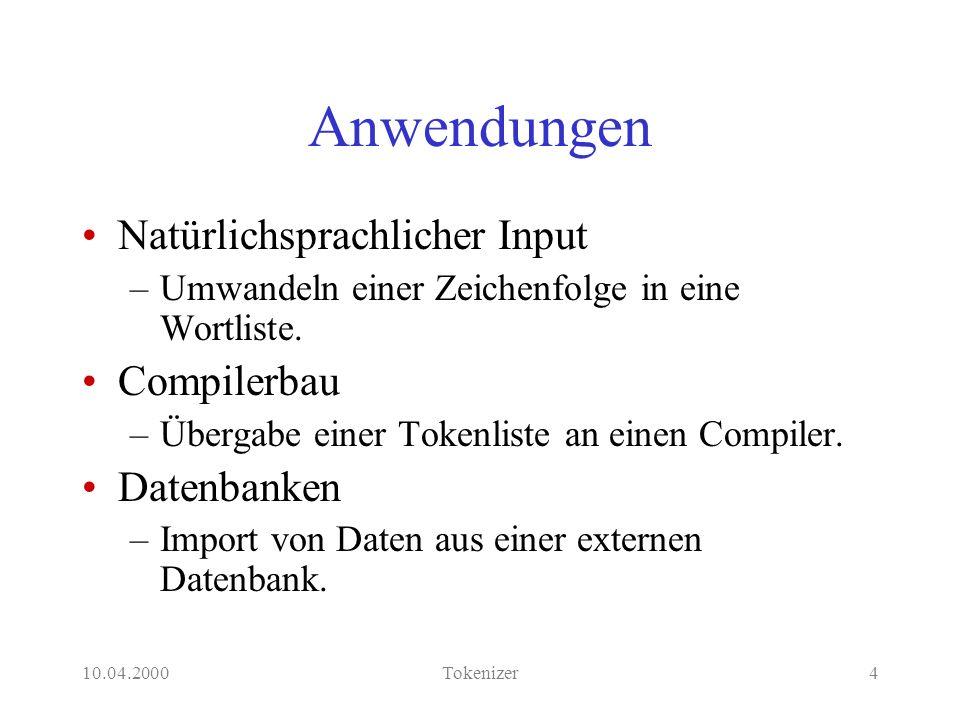 10.04.2000Tokenizer5 Klassen von Zeichen ASCII-Code: 1 Byte = 8 Bit = 256 Zeichen Buchstaben a..