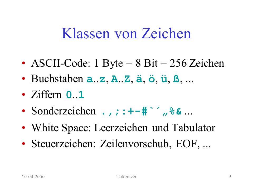 10.04.2000Tokenizer6 Klassen von Tokens Wörter aus Buchstaben Zahlen aus Ziffern Operatoren aus Sonderzeichen Eventuell White Space als Token Andere...