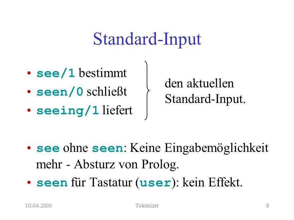 10.04.2000Tokenizer8 Standard-Input see/1 bestimmt seen/0 schließt seeing/1 liefert see ohne seen : Keine Eingabemöglichkeit mehr - Absturz von Prolog.