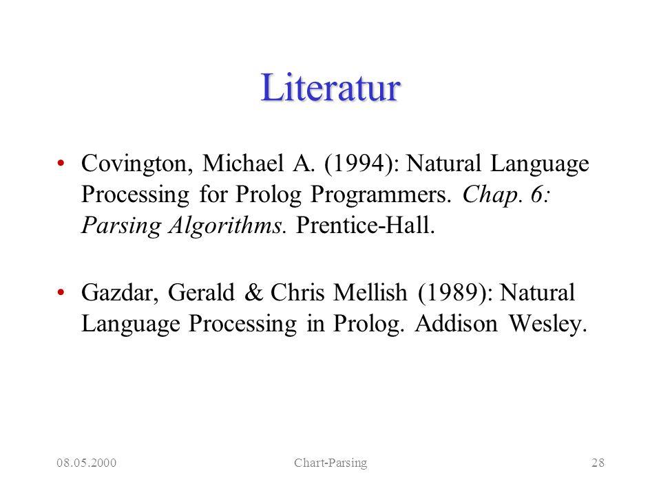 08.05.2000Chart-Parsing28 Literatur Covington, Michael A. (1994): Natural Language Processing for Prolog Programmers. Chap. 6: Parsing Algorithms. Pre