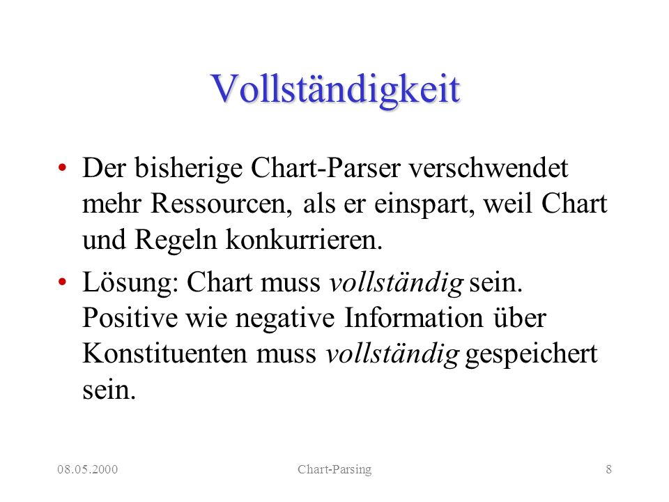 08.05.2000Chart-Parsing9 Chart-Parser mit Completeness-Check parse(C,[Word|S],S) :- word(C,Word).