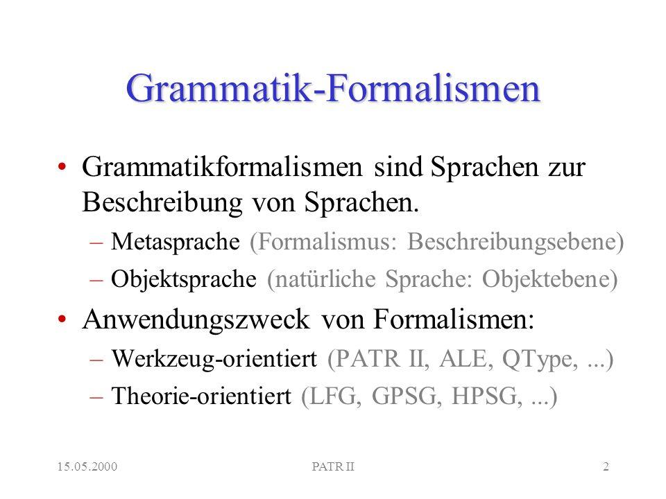 15.05.2000PATR II2 Grammatik-Formalismen Grammatikformalismen sind Sprachen zur Beschreibung von Sprachen.