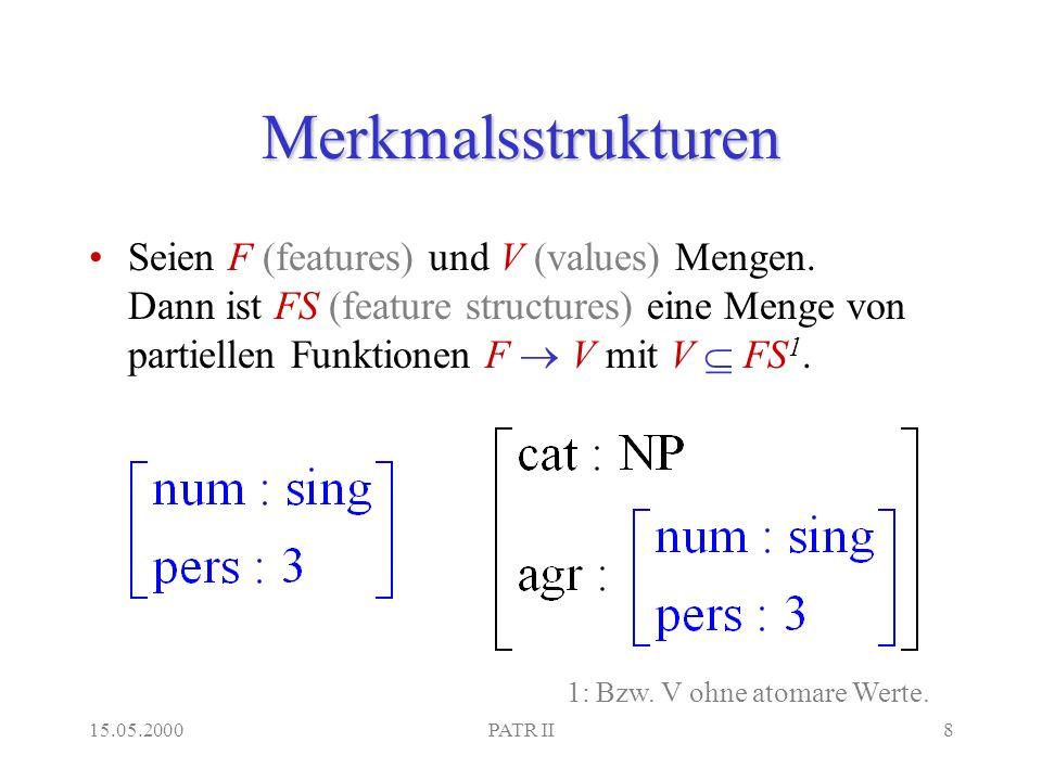 15.05.2000PATR II8 Merkmalsstrukturen Seien F (features) und V (values) Mengen.