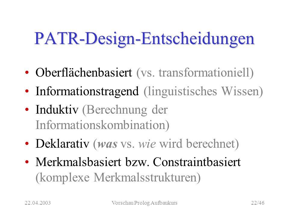 22.04.2003Vorschau Prolog Aufbaukurs22/46 PATR-Design-Entscheidungen Oberflächenbasiert (vs.