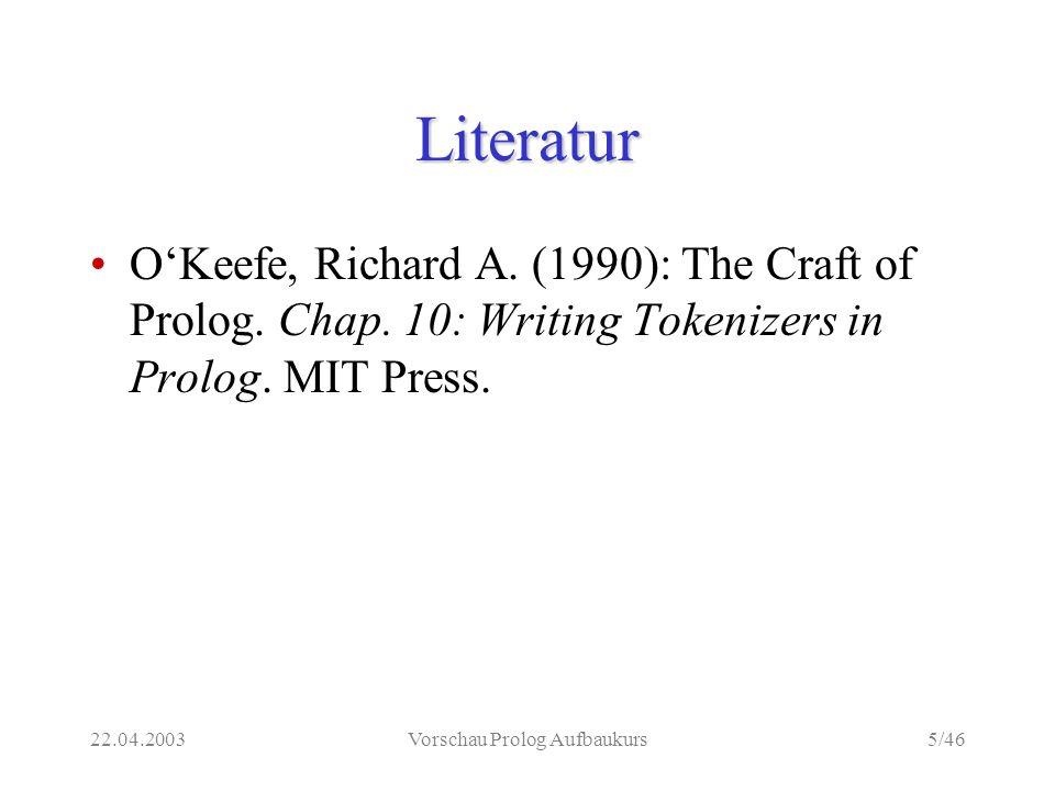 22.04.2003Vorschau Prolog Aufbaukurs5/46 Literatur OKeefe, Richard A.