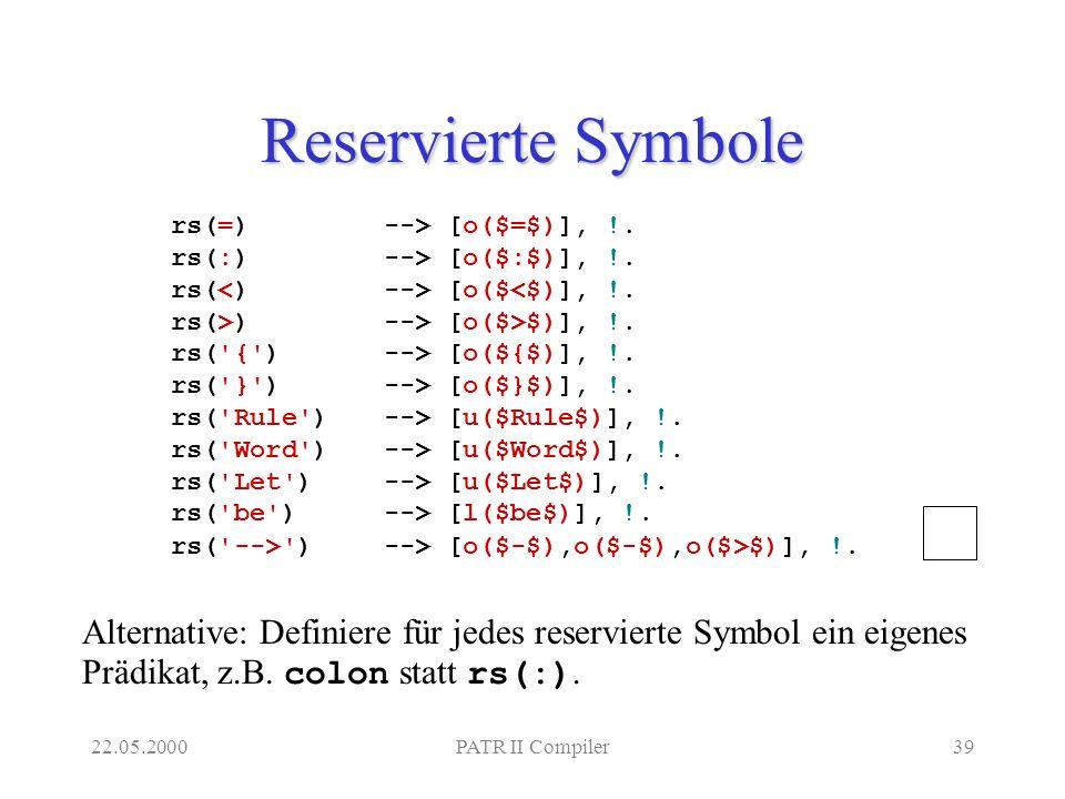 22.05.2000PATR II Compiler39 Reservierte Symbole rs(=) --> [o($=$)], !.