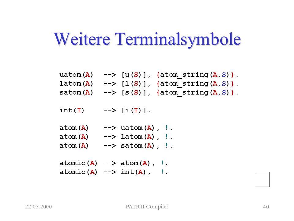 22.05.2000PATR II Compiler40 Weitere Terminalsymbole uatom(A) --> [u(S)], {atom_string(A,S)}.