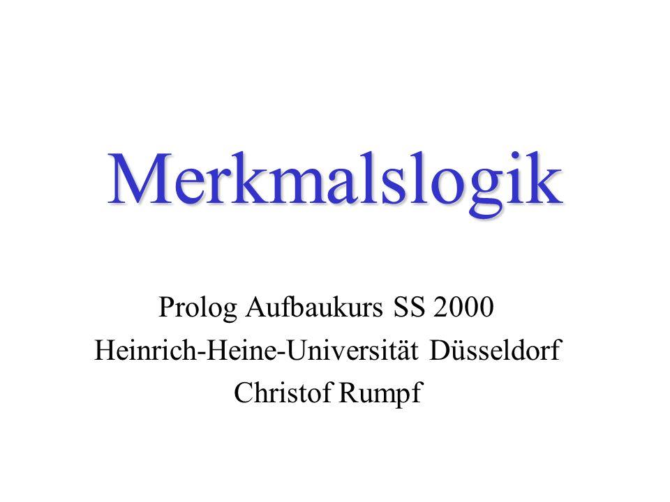 26.06.2000Merkmalslogik2 Merkmalsstrukturen Var, Type, [F 1 :V 1,...,F n :V n ] FSS falls: Var PROLOGVARS Type TYPES F FEATURES V FSS