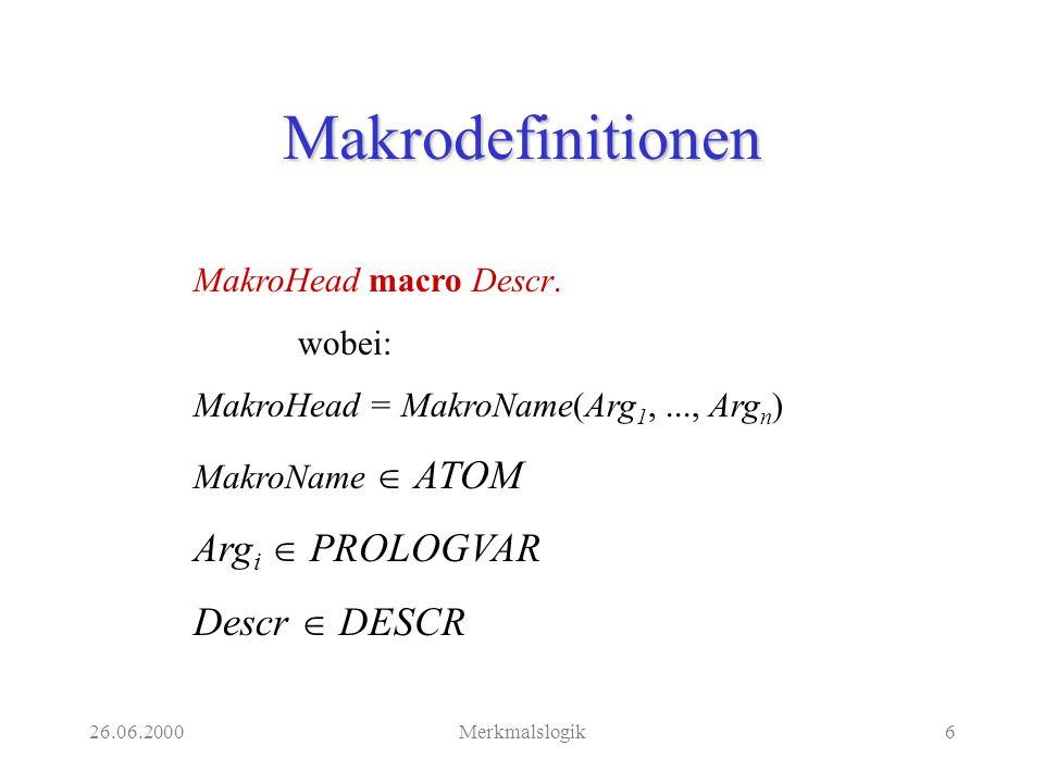 26.06.2000Merkmalslogik6 Makrodefinitionen MakroHead macro Descr.