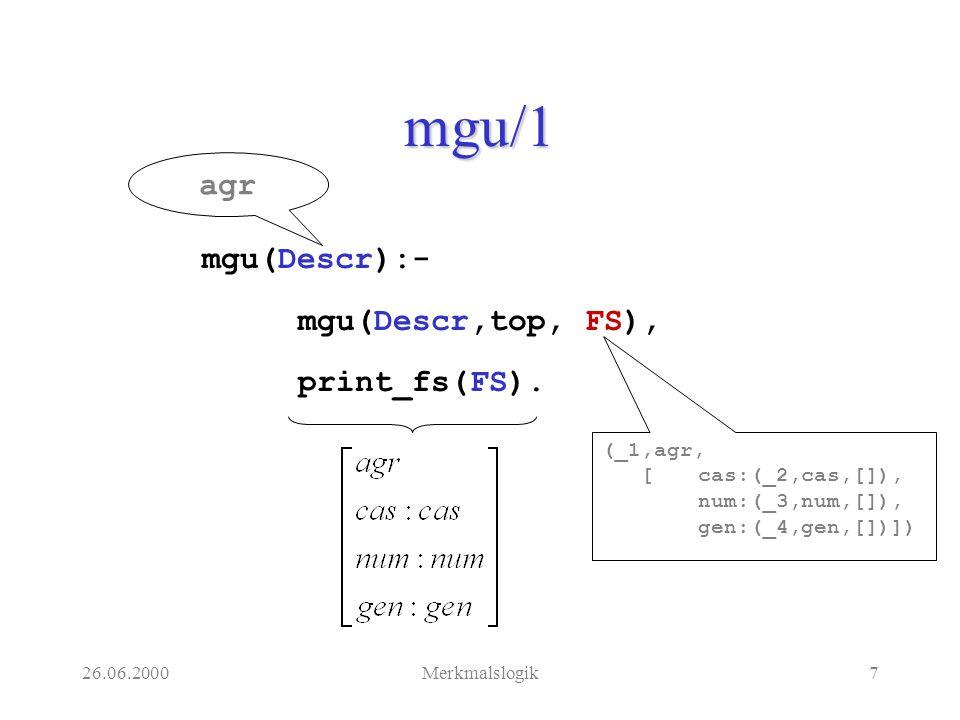 26.06.2000Merkmalslogik18 Negation von Konjunktion mgu(- (A,B),C,I):- !, mgu(((-A);(-B)),C,I).