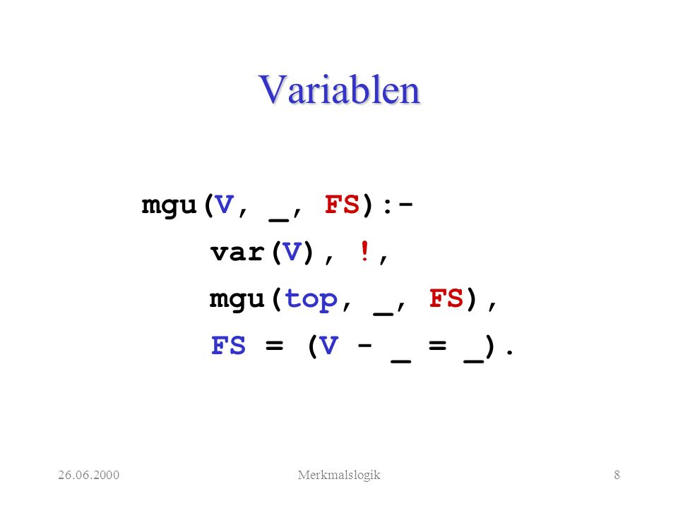 26.06.2000Merkmalslogik19 Negation von Disjunktion mgu(- (A;B),C,I):- !, mgu(((-A),(-B)),C,I).