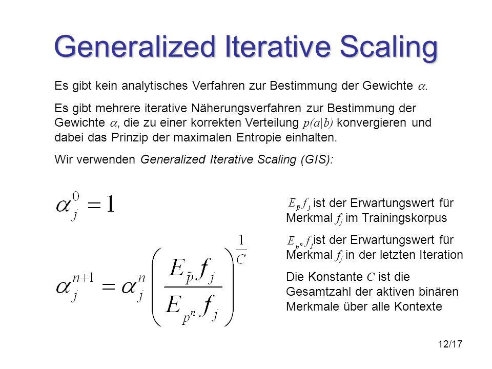 12/17 Generalized Iterative Scaling Es gibt kein analytisches Verfahren zur Bestimmung der Gewichte.