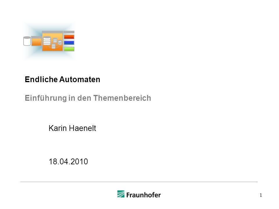 1 Endliche Automaten Einführung in den Themenbereich Karin Haenelt 18.04.2010