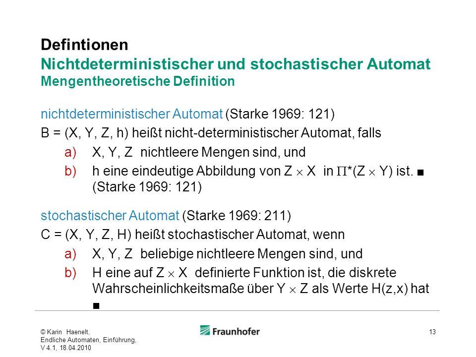 Defintionen Nichtdeterministischer und stochastischer Automat Mengentheoretische Definition nichtdeterministischer Automat (Starke 1969: 121) B = (X,