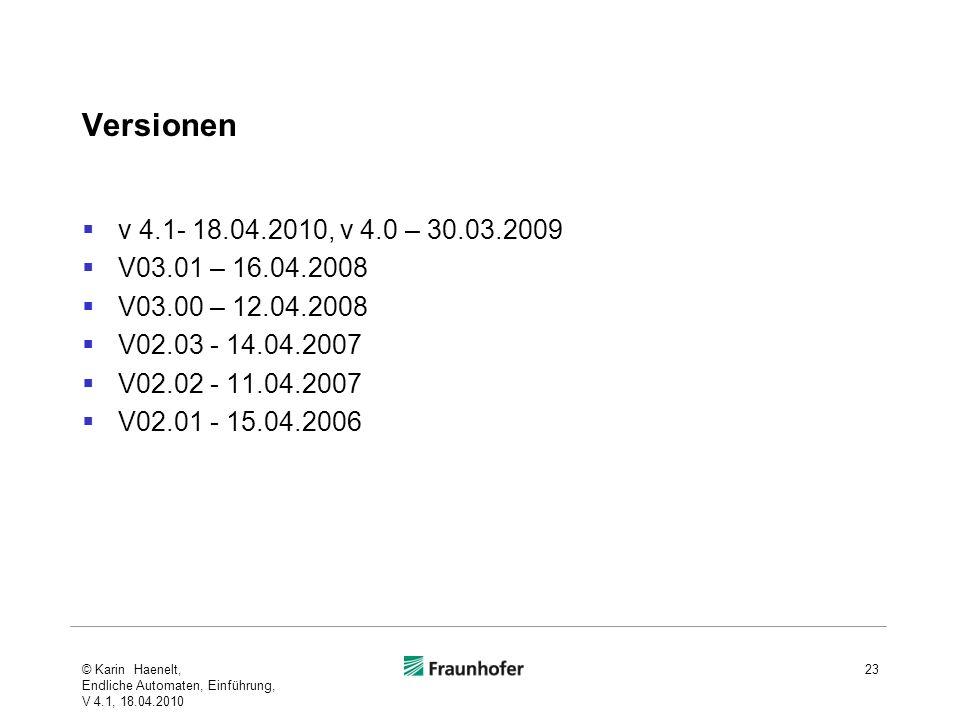 Versionen v 4.1- 18.04.2010, v 4.0 – 30.03.2009 V03.01 – 16.04.2008 V03.00 – 12.04.2008 V02.03 - 14.04.2007 V02.02 - 11.04.2007 V02.01 - 15.04.2006 23