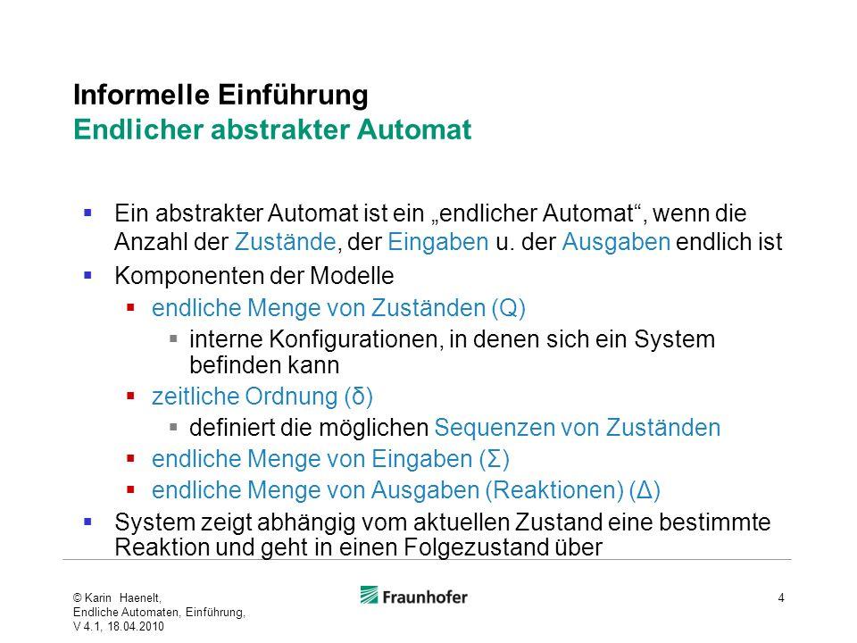 Informelle Einführung Endlicher abstrakter Automat Ein abstrakter Automat ist ein endlicher Automat, wenn die Anzahl der Zustände, der Eingaben u. der