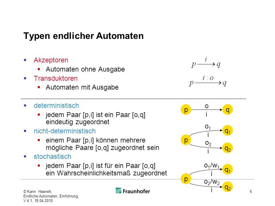 Akzeptoren Automaten ohne Ausgabe Transduktoren Automaten mit Ausgabe deterministisch jedem Paar [p,i] ist ein Paar [o,q] eindeutig zugeordnet nicht-d