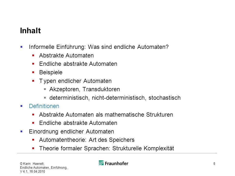 Inhalt Informelle Einführung: Was sind endliche Automaten? Abstrakte Automaten Endliche abstrakte Automaten Beispiele Typen endlicher Automaten Akzept