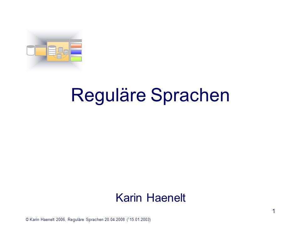 © Karin Haenelt 2006, Reguläre Sprachen 20.04.2008 ( 1 15.01.2003) 12 Entscheidbarkeit Es gibt algorithmische Verfahren, bei deren Anwendung auf ein beliebiges Element x und für beliebige reguläre Sprachen L 1 und L 2 sich nach endlich vielen Schritten ergibt –L 1 = Leerheit –x L 1 Zugehörigkeit –L 1 = L 2 Äquivalenz –L 1 ist endlich Endlichkeit –L 1 L 2 = Schnitt