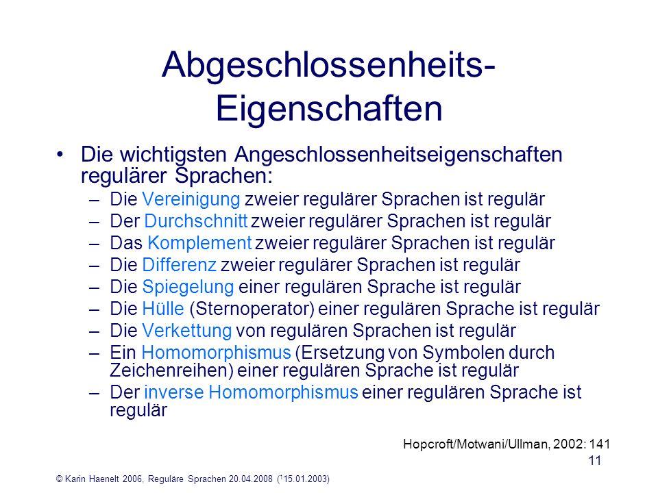 © Karin Haenelt 2006, Reguläre Sprachen 20.04.2008 ( 1 15.01.2003) 11 Abgeschlossenheits- Eigenschaften Die wichtigsten Angeschlossenheitseigenschafte