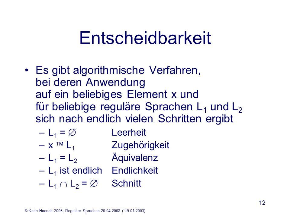 © Karin Haenelt 2006, Reguläre Sprachen 20.04.2008 ( 1 15.01.2003) 12 Entscheidbarkeit Es gibt algorithmische Verfahren, bei deren Anwendung auf ein b