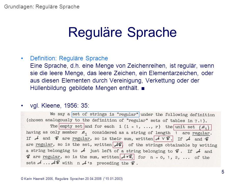 © Karin Haenelt 2006, Reguläre Sprachen 20.04.2008 ( 1 15.01.2003) 5 Reguläre Sprache Definition: Reguläre Sprache Eine Sprache, d.h. eine Menge von Z