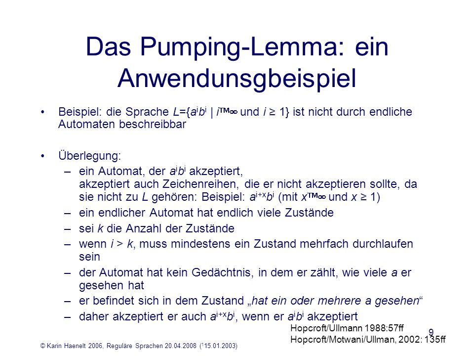 © Karin Haenelt 2006, Reguläre Sprachen 20.04.2008 ( 1 15.01.2003) 9 Das Pumping-Lemma: ein Anwendunsgbeispiel Beispiel: die Sprache L={a i b i   i un