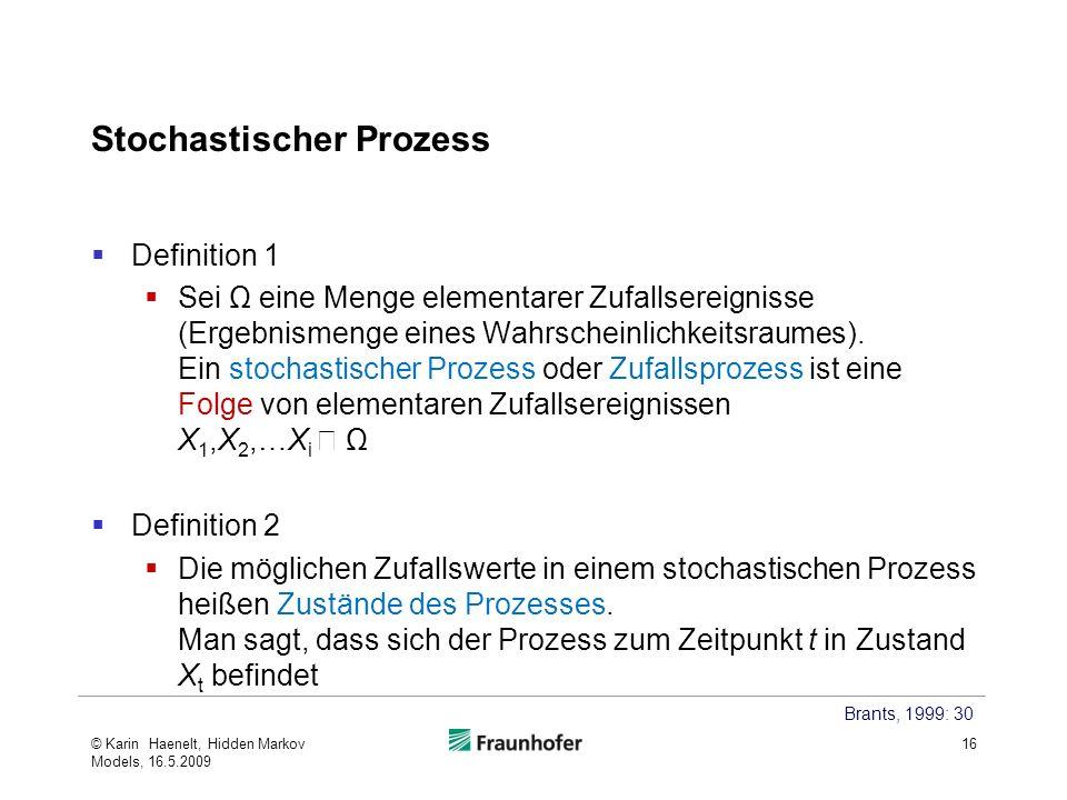 Stochastischer Prozess Definition 1 Sei Ω eine Menge elementarer Zufallsereignisse (Ergebnismenge eines Wahrscheinlichkeitsraumes).