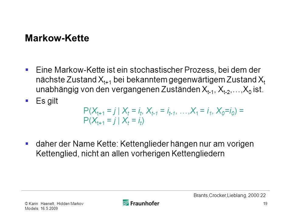 Markow-Kette Eine Markow-Kette ist ein stochastischer Prozess, bei dem der nächste Zustand X t+1 bei bekanntem gegenwärtigem Zustand X t unabhängig von den vergangenen Zuständen X t-1, X t-2,…,X 0 ist.