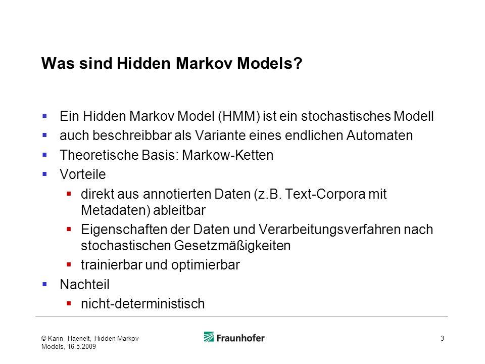 Was sind Hidden Markov Models? Ein Hidden Markov Model (HMM) ist ein stochastisches Modell auch beschreibbar als Variante eines endlichen Automaten Th