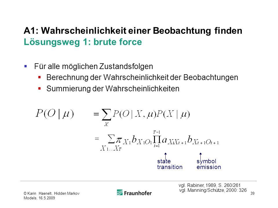 A1: Wahrscheinlichkeit einer Beobachtung finden Lösungsweg 1: brute force Für alle möglichen Zustandsfolgen Berechnung der Wahrscheinlichkeit der Beob