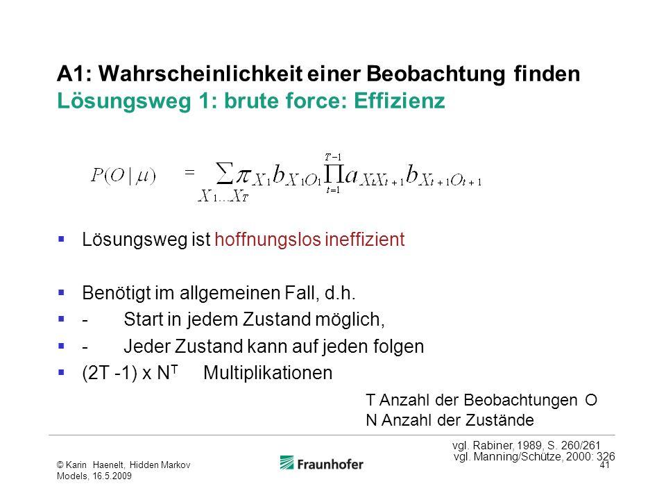 A1: Wahrscheinlichkeit einer Beobachtung finden Lösungsweg 1: brute force: Effizienz Lösungsweg ist hoffnungslos ineffizient Benötigt im allgemeinen Fall, d.h.