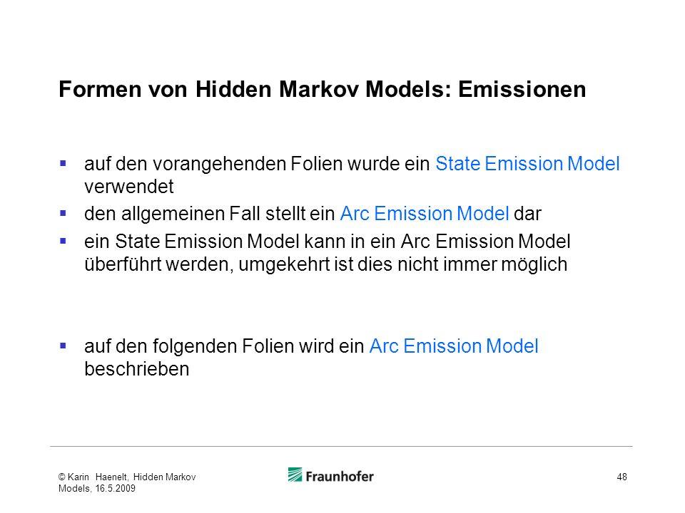 Formen von Hidden Markov Models: Emissionen auf den vorangehenden Folien wurde ein State Emission Model verwendet den allgemeinen Fall stellt ein Arc
