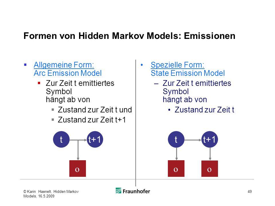Formen von Hidden Markov Models: Emissionen © Karin Haenelt, Hidden Markov Models, 16.5.2009 49 Allgemeine Form: Arc Emission Model Zur Zeit t emittie